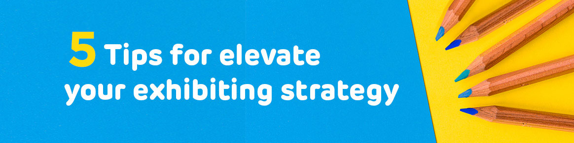 3 tips for elevate exhibiting strategy